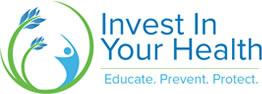 Invest In Your Health. Educate. Prevent. Protect.